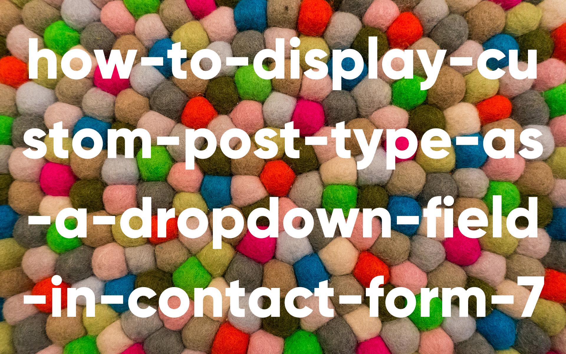 ホームページ制作/Web制作でWordPressカスタム投稿タイプを使用する時タイトル一覧をContact Form 7にドロップダウン形式で表示する方法